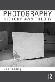 Photography: History and Theory ebook by Jae Emerling