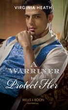 A Warriner To Protect Her (Mills & Boon Historical) (The Wild Warriners, Book 1) eBook by Virginia Heath