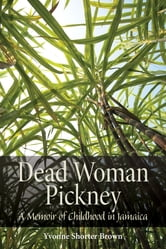 Dead Woman Pickney - A Memoir of Childhood in Jamaica ebook by Yvonne Shorter Brown
