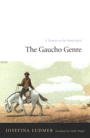 The Gaucho Genre - A Treatise on the Motherland ebook by Josefina Ludmer ,Molly Weigel