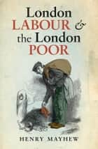 London Labour and the London Poor ebook by Henry Mayhew,Robert Douglas-Fairhurst