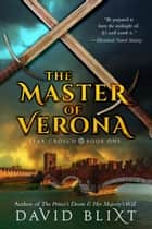 The Master Of Verona ebook by David Blixt