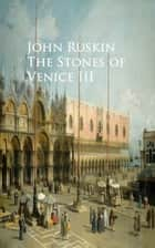 The Stones of Venice III ebook by John Ruskin