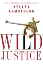Wild Justice ebook by Kelley Armstrong