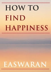How to Find Happiness ebook by Eknath Easwaran