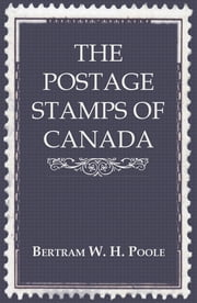 The Postage Stamps of Canada ebook by Bertram W. H. Poole