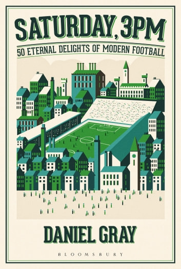 Saturday, 3pm - 50 Eternal Delights of Modern Football ebook by Mr Daniel Gray