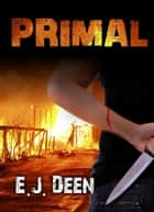 Primal - Post Apocalyptic Action ebook by E.J. Deen