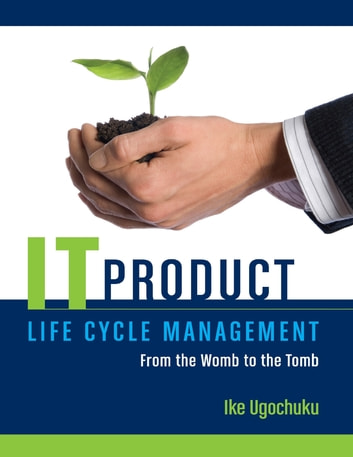 It Product Life Cycle Management ebook by Ike Ugochuku