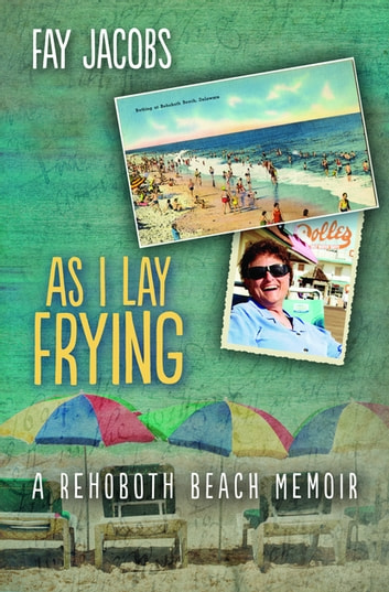 As I Lay Frying - A Rehoboth Beach Memoir ebook by Fay Jacobs
