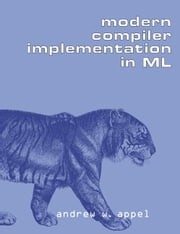 Modern Compiler Implementation in ML ebook by Andrew W. Appel