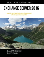 Practical Powershell Exchange Server 2016 ebook by Damian Scoles,Dave Stork