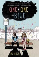 One Plus One Equals Blue ebook by MJ Auch
