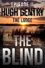 The Blind (Episode II: The Lodge) ebook by Hugh Gentry