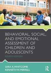 Behavioral, Social, and Emotional Assessment of Children and Adolescents ebook by Sara Whitcomb,Kenneth W. Merrell