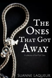 The Ones That Got Away ebook by Suanne Laqueur