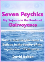 Seven Psychics: My Sojourn in the Realm of Clairvoyance ebook by David Bolton
