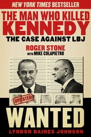 The Man Who Killed Kennedy - The Case Against LBJ ebook by Roger Stone,Mike Colapietro