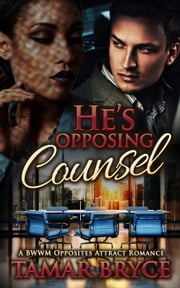 He's Opposing Counsel: A BWWM Opposites Attract Romance ebook by Tamar Bryce