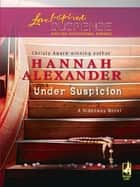 Under Suspicion (Mills & Boon Love Inspired Suspense) ebook by Hannah Alexander