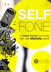 Self Fone - 'n reuse digitale rewolusie. ebook by Mynhardt van Pletsen,Dries Cronje,Pierre Engelbrecht