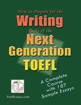 How to Prepare for the Writing Tasks of the Next Generation TOEFL ebook by Toeflessays.com