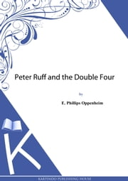 Peter Ruff and the Double Four ebook by E. Phillips Oppenheim