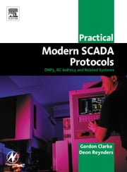 Practical Modern SCADA Protocols: DNP3, 60870.5 and Related Systems ebook by Clarke, Gordon