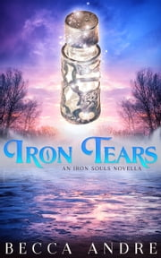 Iron Tears: An Iron Souls Novella - A Steampunk-Flavored Historical Fantasy ebook by Becca Andre