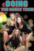 Doing the Dance Team - Adult Content ebook by Lacey Layton