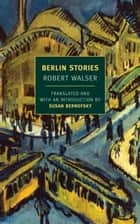 Berlin Stories ebook by Susan Bernofsky, Susan Bernofsky, Jochen Greven,...