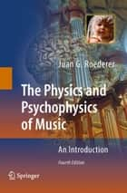 The Physics and Psychophysics of Music - An Introduction ebook by Juan G. Roederer