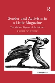 Gender and Activism in a Little Magazine - The Modern Figures of the Masses ebook by Rachel Schreiber