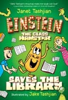 Einstein the Class Hamster Saves the Library ebook by Janet Tashjian, Jake Tashjian