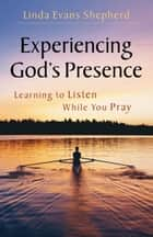 Experiencing God's Presence ebook by Linda Evans Shepherd