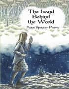The Land Behind the World ebook by Anne Spencer Parry