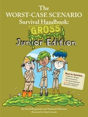The Worst-Case Scenario Survival Handbook: Gross - Junior Edition ebook by David Borgenicht,Robin Epstein,Nathaniel Marunas
