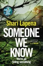 Someone We Know - the compulsive and suspenseful Sunday Times bestseller ebook by Shari Lapena