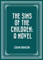 The Sins of the Children: A Novel ebook by Cosmo Hamilton