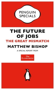 The Economist: The Future of Jobs - The Great Mismatch ebook by The Economist
