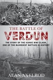 "The Battle of Verdun ebook by Alan Axelrod, author of ""Generals South, Generals North"""