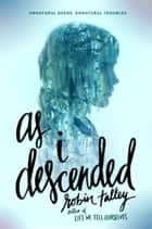 As I Descended ebook by Robin Talley