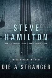 Die a Stranger - An Alex McKnight Novel ebook by Steve Hamilton