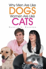 Why Men Are Like Dogs and Women Are Like Cats ebook by Nanette L. Charron