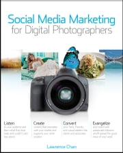 Social Media Marketing for Digital Photographers ebook by Lawrence Chan