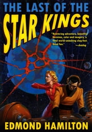 THE LAST OF THE STAR KINGS: The Lost Finale to the Cosmic Saga [The Two Thousand Centuries] ebook by EDMOND HAMILTON