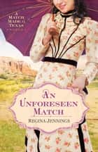 An Unforeseen Match - A Match Made in Texas Novella 2 ebook by Regina Jennings