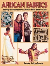 African Fabrics - Sewing Contemporary Fashion with Ethnic Flair ebook by Ronke Luke-Boone