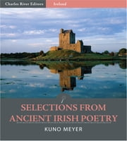 Selections from Ancient Irish Poetry (Illustrated Edition) ebook by Kuno Meyer