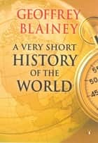 A Very Short History of the World ebook by Geoffrey Blainey